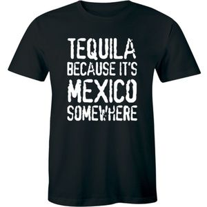 equila Cause it's Mexico Somewhere T-Shirt Tees